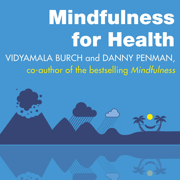 Mindfulness for Health: A Practical Guide to Re...