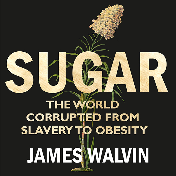 Sugar: The world corrupted, from slavery to obe...