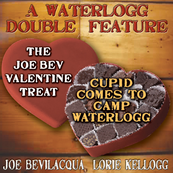 A Waterlogg Double Feature: ´The Joe Bev Valentine Treat´ & The Comedy-O-Rama Hour Valentine Special ´Cupid Comes to Camp Waterlogg´, Hörbuch, Digital, 1, 140min