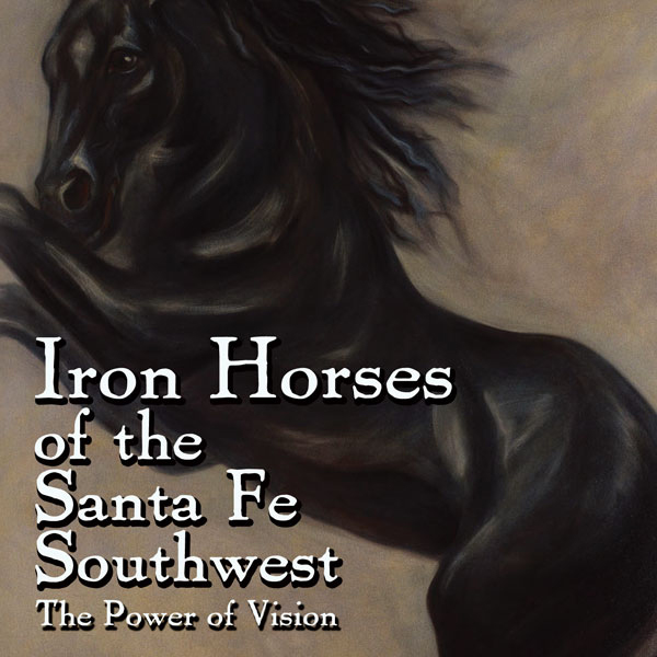 Iron Horses of the Santa Fe Southwest: The Powe...