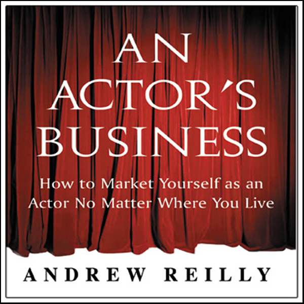 An Actor´s Business: How to Market Yourself as ...