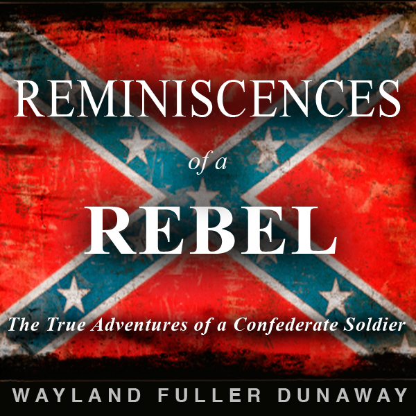 Reminiscences of a Rebel: The True Adventures o...