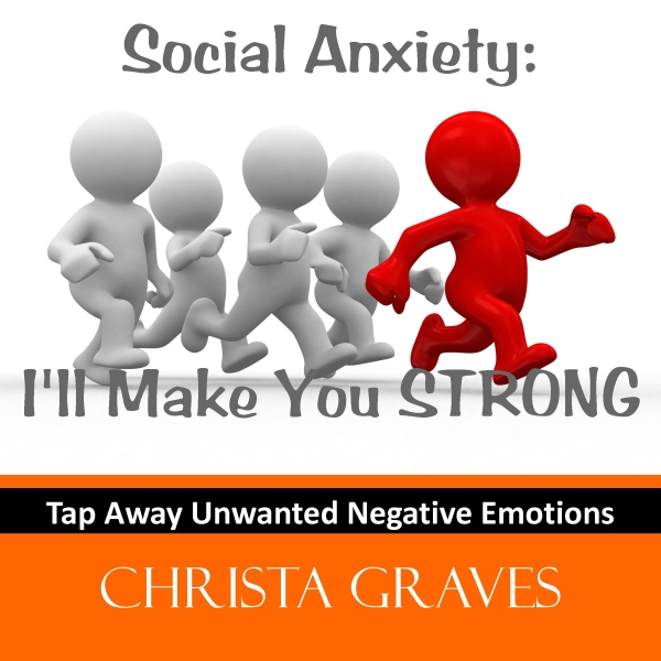 Social Anxiety: I´ll make you STRONG: Tap away negative emotions with EFT, Hörbuch, Digital, 1, 80min