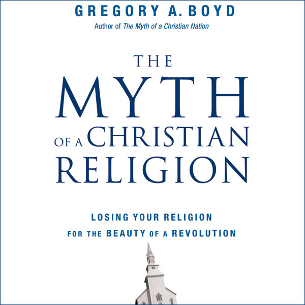 The Myth of a Christian Religion: How Believers...