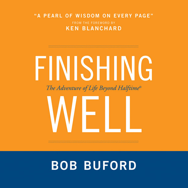 Finishing Well: The Adventure of Life Beyond Ha...