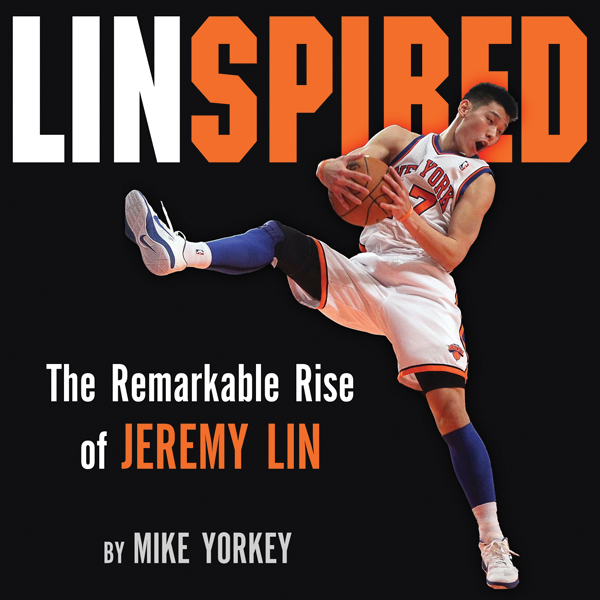 Linspired: The Remarkable Rise of Jeremy Lin , ...