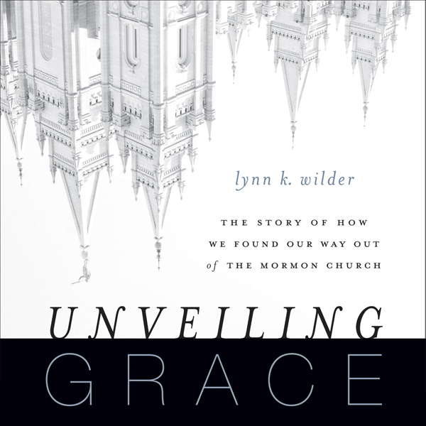 Unveiling Grace: The Story of How We Found Our Way Out of the Mormon Church , Hörbuch, Digital, 1, 559min