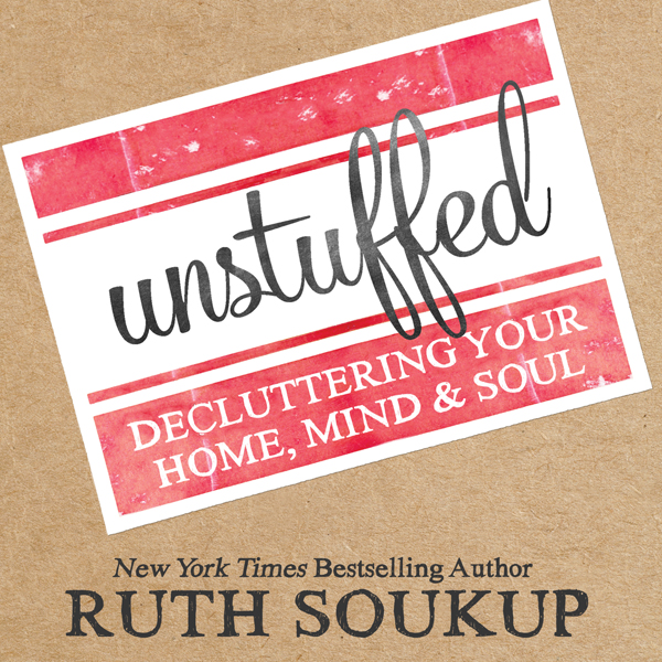 Unstuffed: Decluttering Your Home, Mind & Soul ...