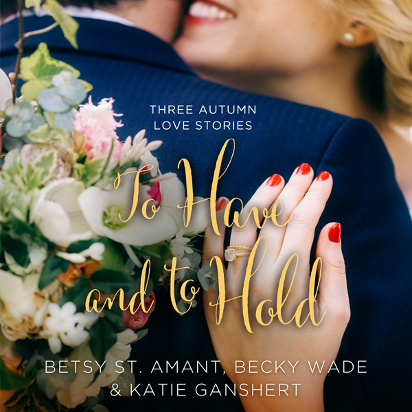 To Have and to Hold: Three Autumn Love Stories ...