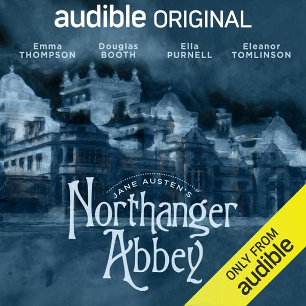 Northanger Abbey: An Audible Original Drama