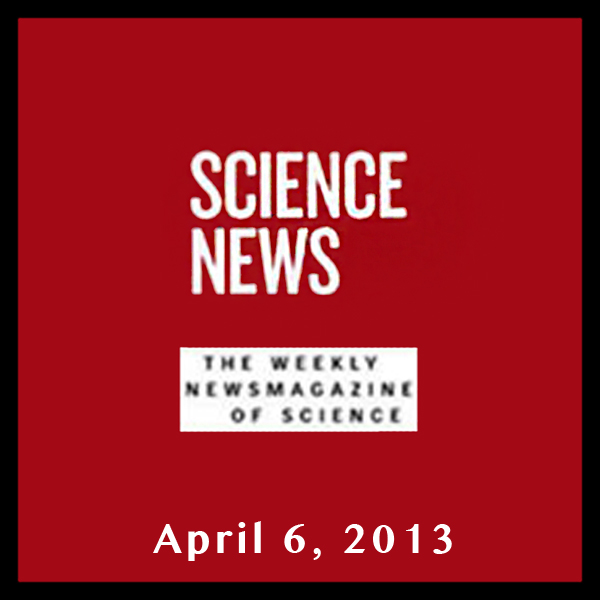 Science News, April 06, 2013, Hörbuch, Digital,...