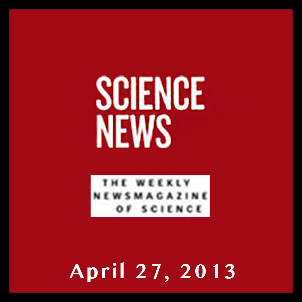 Science News, April 27, 2013, Hörbuch, Digital,...