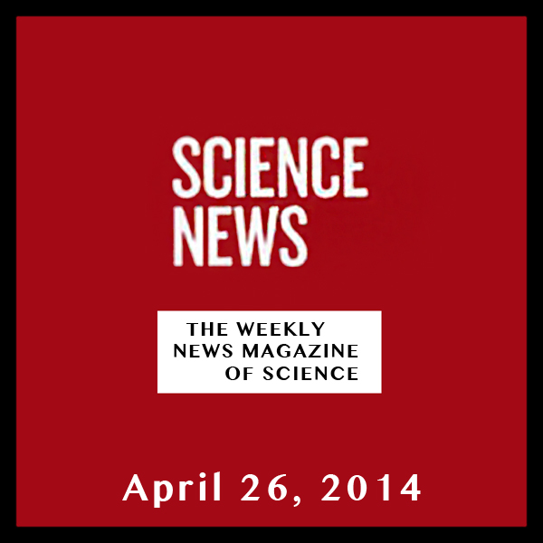Science News, April 26, 2014, Hörbuch, Digital,...