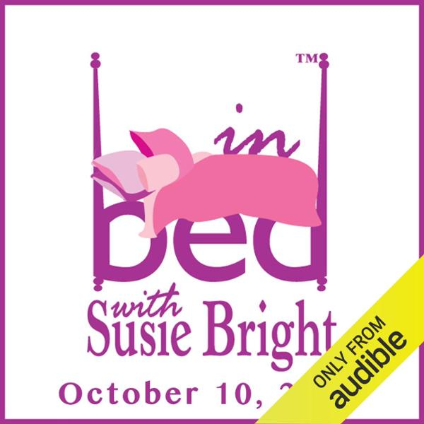 In Bed with Susie Bright 633: Revival of the Di...