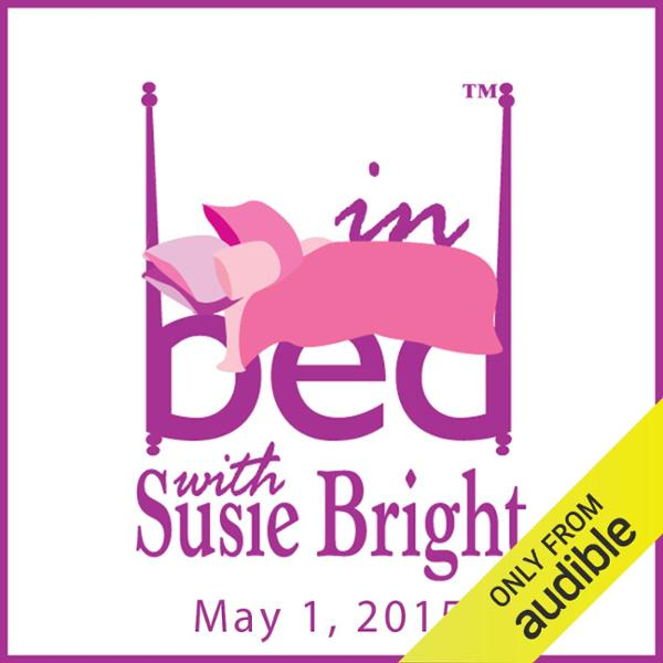 In Bed with Susie Bright 657: Is Campus Rape an...