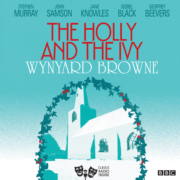 The Holly and the Ivy (Classic Radio Theatre), ...