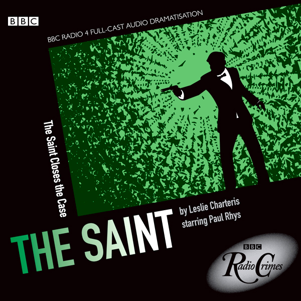 The Saint: Saint Closes the Case (BBC Radio Cri...