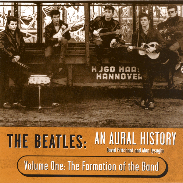 The Beatles: An Aural History, Volume 1: The Fo...