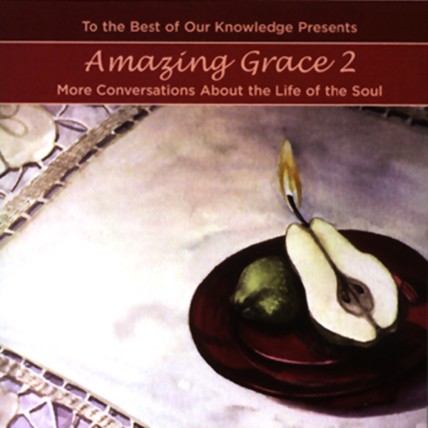 Amazing Grace 2: More Conversations About the Life of the Soul (To The Best of Our Knowledge), Hörbuch, Digital, 1, 121min