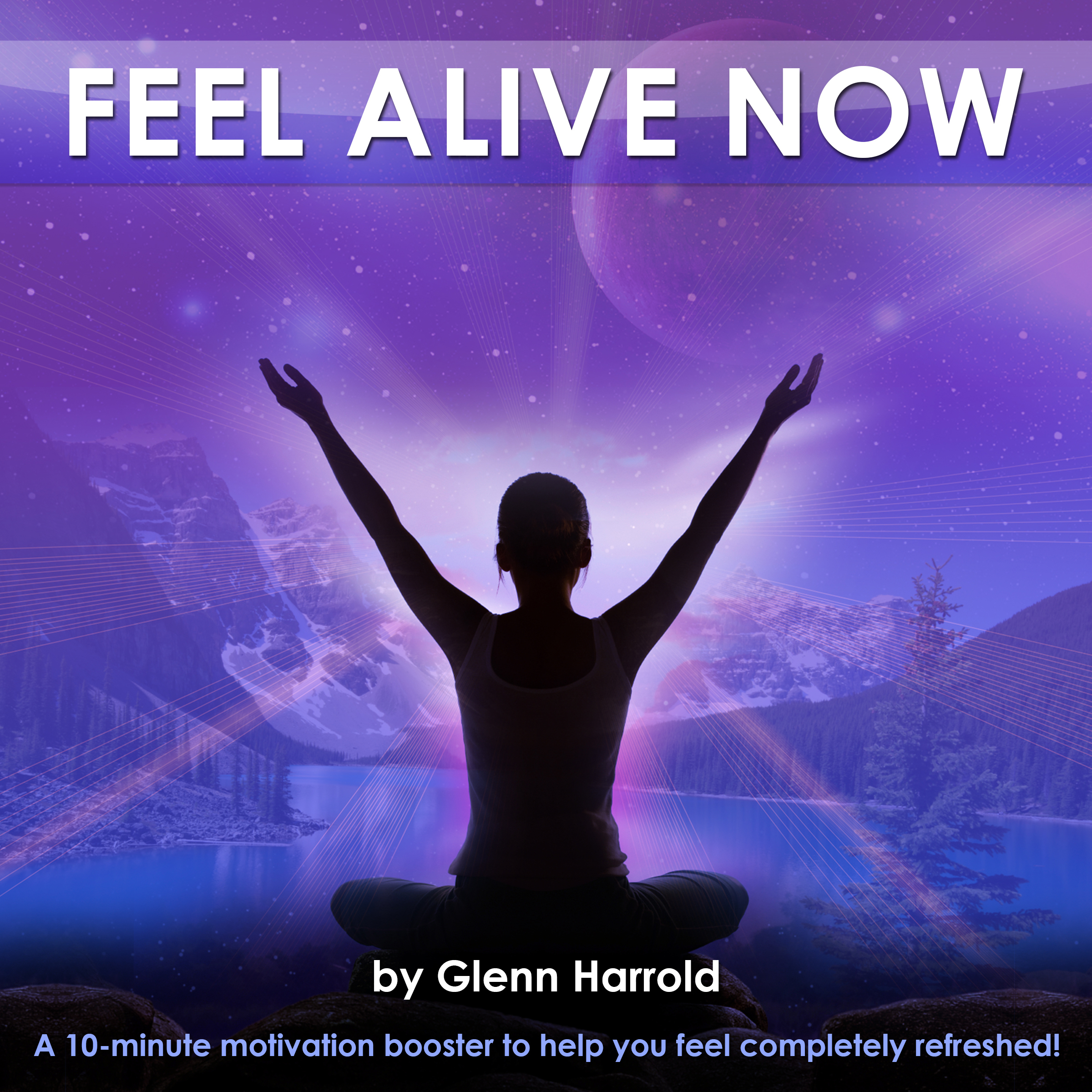 Feel Alive Now: A 10-Minute Motivation Booster ...