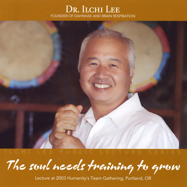 The Soul Needs Training to Grow: Ilchi Lee Publ...