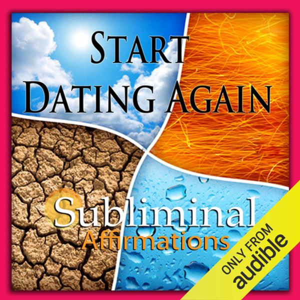 Start Dating Again Subliminal Affirmations: New...
