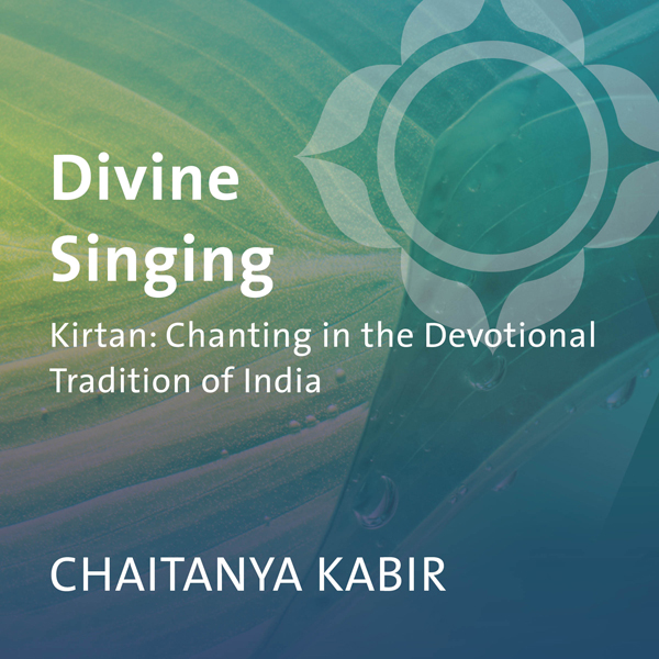 Divine Singing: Kirtan: Chanting in the Devotio...