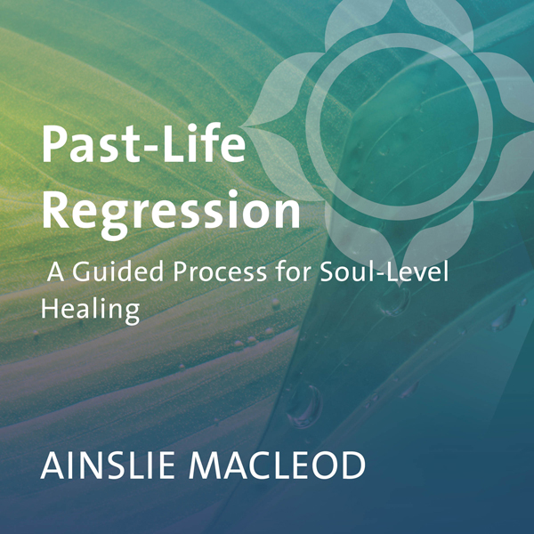 Past-Life Regression: A Guided Process for Soul...
