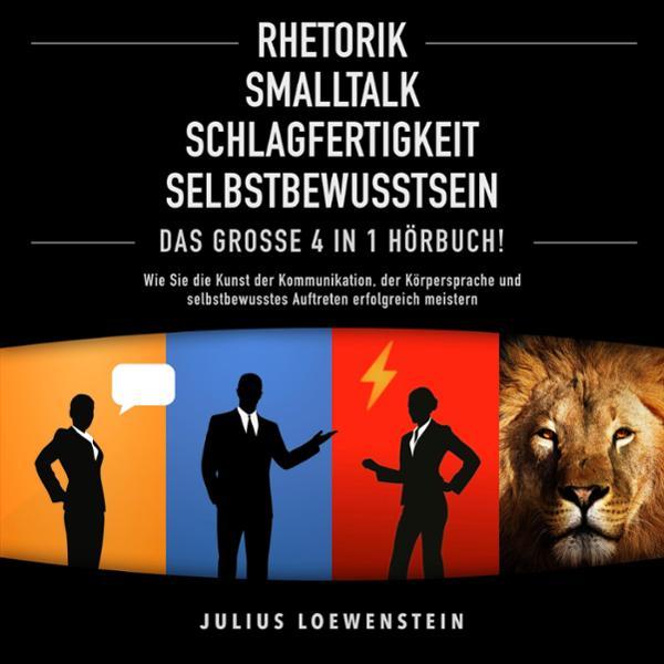 Rhetorik, Smalltalk, Schlagfertigkeit, Selbstbewusstsein Hörbuch kostenlos downloaden