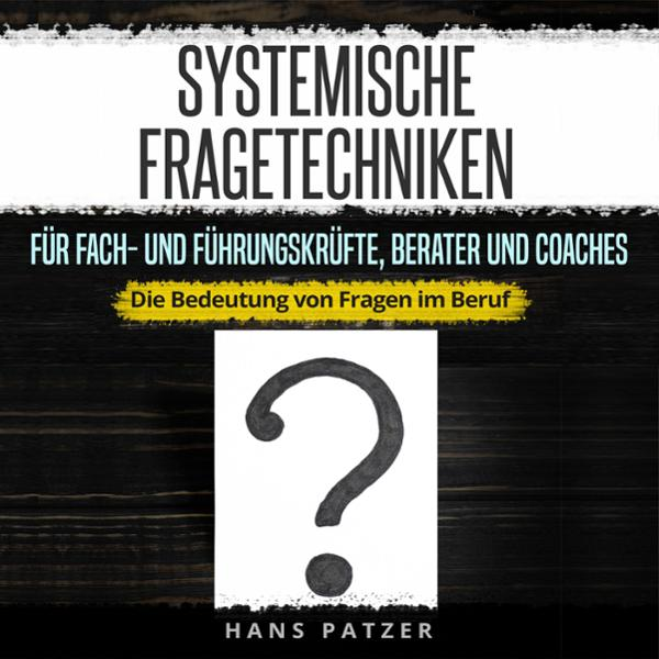 Systemische Fragetechniken für Fach- und Führungskräfte, Berater und Coaches Hörbuch kostenlos downloaden