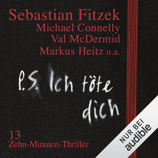 P. S. Ich töte dich. 13 Zehn-Minuten-Thriller Hörbuch kostenlos downloaden