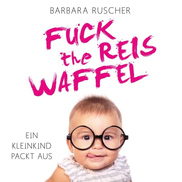 Fuck the Reiswaffel Hörbuch kostenlos downloaden