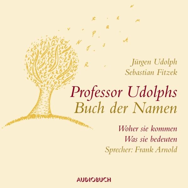 Professor Udolphs Buch der Namen. Woher sie kommen, was sie bedeuten Hörbuch kostenlos downloaden
