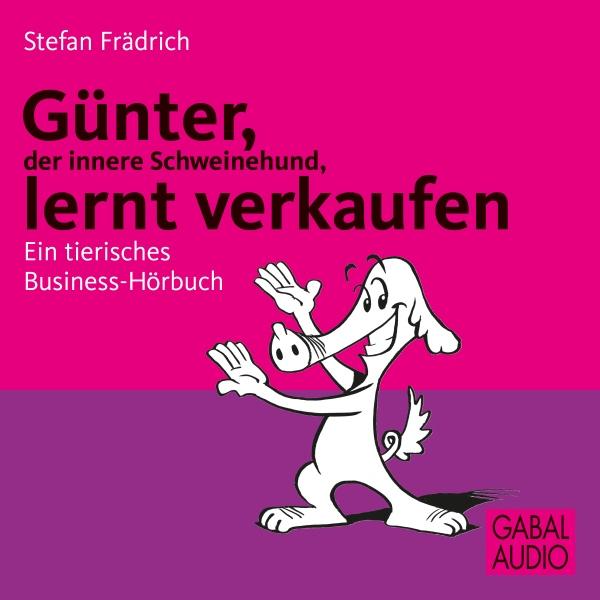 Günter, der innere Schweinehund, lernt verkaufen. Ein tierisches Business-Hörbuch Hörbuch kostenlos downloaden