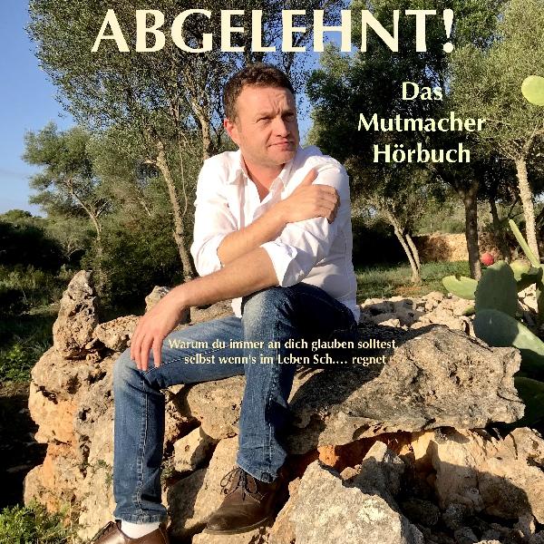 ABGELEHNT! Das Mutmacher-Hörbuch Hörbuch kostenlos downloaden