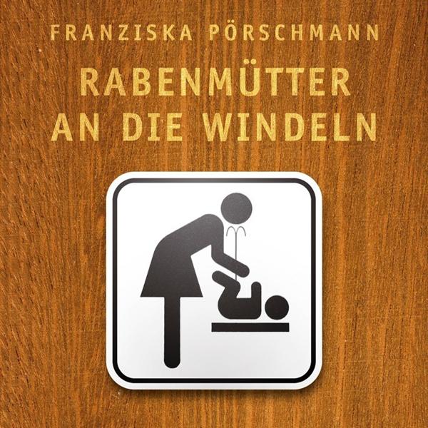 Rabenmütter an die Windeln. Das Gruseleinmaleins des Babyalltags Hörbuch kostenlos downloaden